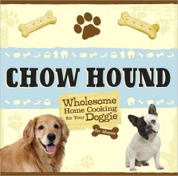 Chow Hound: Wholesome Home Cooking for Your Doggie (PagePerfect NOOK Book)