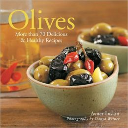 Olives: More than 70 Delicious & Healthy Recipes (PagePerfect NOOK Book)