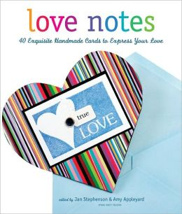 Love Notes: 40 Exquisite Handmade Cards to Express Your Love (PagePerfect NOOK Book)