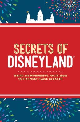 Secrets Of Disneyland Weird And Wonderful Facts About The Happiest Place On Earth By Dinah