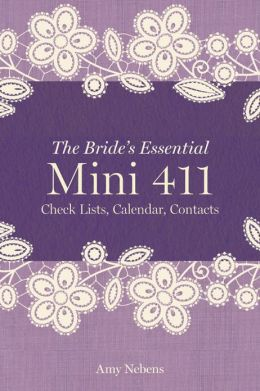 The Bride's Essential Mini 411: Checklists, Calendars, Contacts
