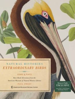 Extraordinary Birds (Special Edition): Essays and Plates of Rare Book Selections from the American Museum of Natural History Library