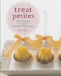 Treat Petites: Tiny Sweets and Savory Pleasures