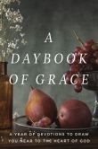 Book Cover Image. Title: A Daybook of Grace:  A Year of Devotions to Draw You Near to the Heart of God, Author: Mark Gilroy
