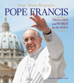 Pope Francis: Thoughts and Words for the Soul