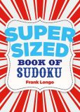 Book Cover Image. Title: Supersized Book of Sudoku, Author: Frank Longo