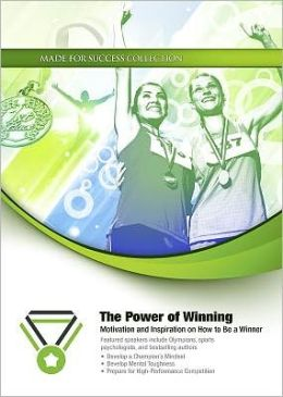 The Power of Winning: Motivation and Inspiration on How to Be A Winner