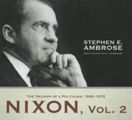 Nixon, Vol. 2: The Triumph of a Politician 1962-1972
