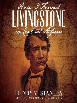 How I Found Livingstone in Central Africa