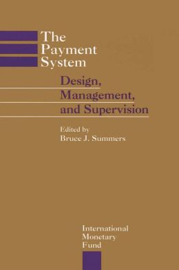 The Payment System: Design, Management, and Supervision