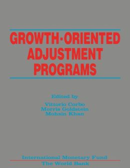 Growth-Oriented Adjustment Programs: Proceedings of a Symposium held in Washington, D.C., February 25-27, 1987