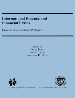 International Finance and Financial Crises: Essays in Honor of Robert P. Flood Jr.