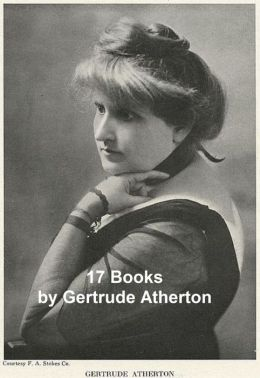 Classic American Fiction: 17 books by Gertrude Atherton in a single file