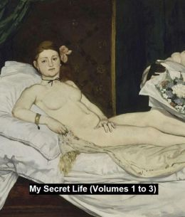 My Secret Life, volumes 1 to 3 (Victorian erotic classic)