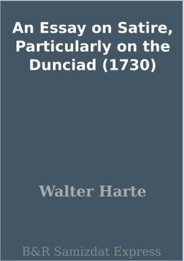 An Essay on Satire, Particularly on the Dunciad (1730)