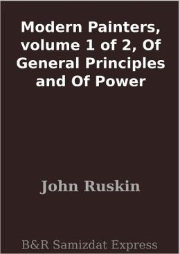 Modern Painters, volume 1 of 2, Of General Principles and Of Power