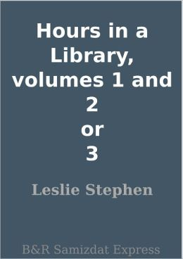 Hours in a Library, volumes 1 and 2 or 3