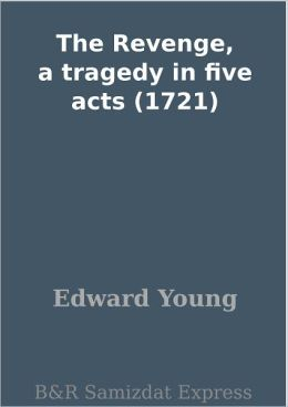 The Revenge, a tragedy in five acts (1721)