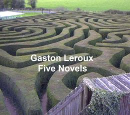 Gaston Leroux: Three Mystery Novels in English translation