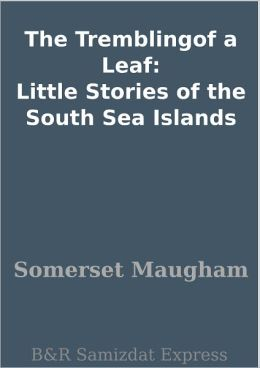 The Tremblingof a Leaf: Little Stories of the South Sea Islands