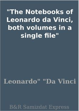 The Notebooks of Leonardo da Vinci, both volumes in a single file