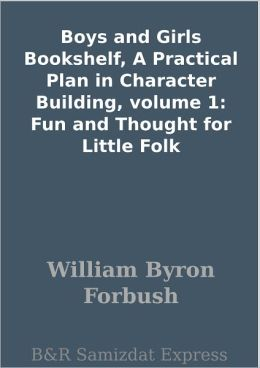 Boys and Girls Bookshelf, A Practical Plan in Character Building, volume 1: Fun and Thought for Little Folk
