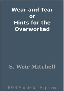 Wear and Tear or Hints for the Overworked
