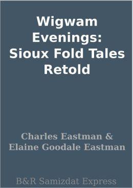 Wigwam Evenings: Sioux Fold Tales Retold