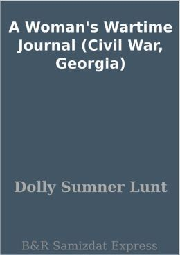 A Woman's Wartime Journal (Civil War, Georgia)