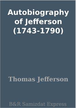 Autobiography of Jefferson (1743-1790)