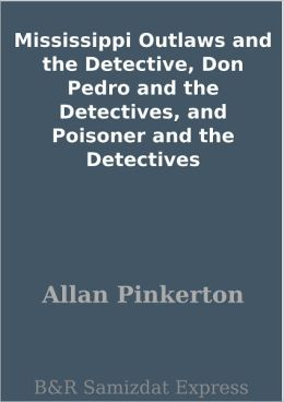 Mississippi Outlaws and the Detective, Don Pedro and the Detectives, and Poisoner and the Detectives