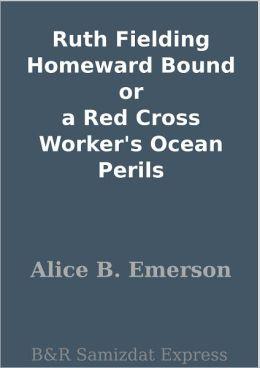 Ruth Fielding Homeward Bound or a Red Cross Worker's Ocean Perils