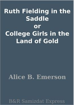 Ruth Fielding in the Saddle or College Girls in the Land of Gold