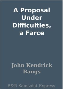 A Proposal Under Difficulties, a Farce