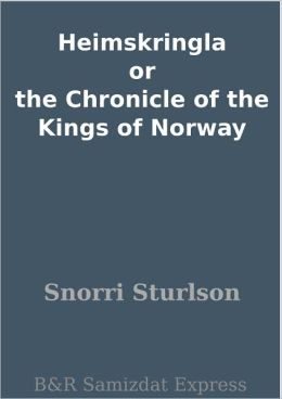 Heimskringla or the Chronicle of the Kings of Norway
