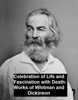 Contrasting Contemporaries: Works of Whitman and Dickinson -- Celebration of Life and Fascination with Death