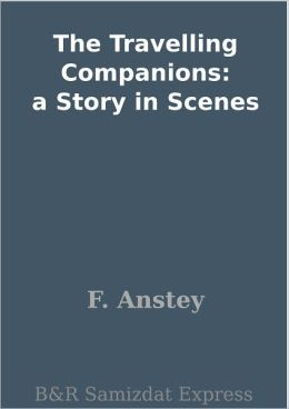 The Travelling Companions: a Story in Scenes