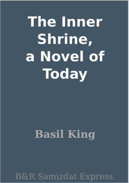 The Inner Shrine, a Novel of Today