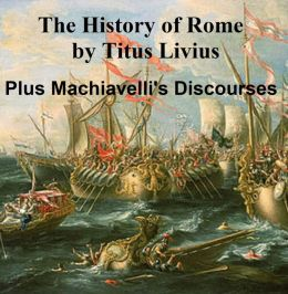 The History of Rome: Livy plus Machiavelli's Discourses on Livy