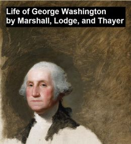 L:ife of George Washington by Marshall, Lodge, and Thayer, all 8 volumes