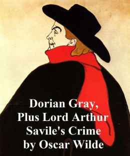 Oscar Wilde: Dorian Gray plus Lord Arthur Savile's Crime and Other Storie
