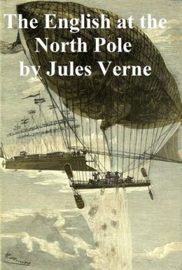 The English at the North Pole (Part 1 of the Adventures of Captain Hatteras)