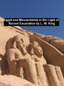 Egypt and Mesopotamia in the Light of Recent Excavation and Research, Illustrated