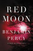 Book Cover Image. Title: Red Moon, Author: Benjamin Percy