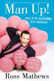Book Cover Image. Title: Man Up!:  Tales of My Delusional Self-Confidence, Author: Ross Mathews