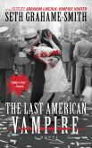 Book Cover Image. Title: The Last American Vampire, Author: Seth Grahame-Smith