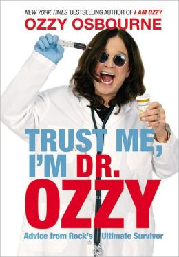 Trust Me, I'm Dr. Ozzy; Advice from Rock's Ultimate Survivor (Unb) - Ozzy Osbourne