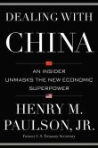Book Cover Image. Title: Dealing with China:  An Insider Unmasks the New Economic Superpower, Author: Henry M. Paulson Jr.