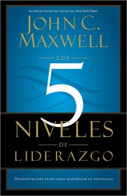 Los 5 niveles de liderazgo: Demonstrados pasos para maximizar su potencial (The 5 Levels of Leadership: Proven Steps to Maximize Your Potential)