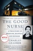 Book Cover Image. Title: The Good Nurse:  A True Story of Medicine, Madness, and Murder, Author: Charles Graeber